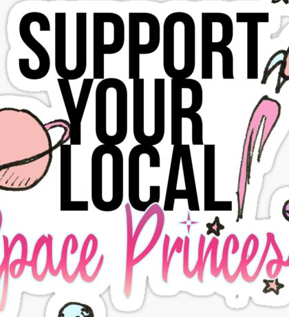 Support Your Local Space Princess  Sticker