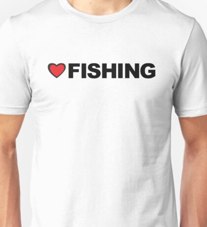Love Fishing Unisex T-Shirt
