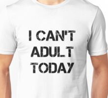 I Can't Adult Today (black) Unisex T-Shirt