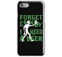 Forget Candy I Need A Beer iPhone Case/Skin