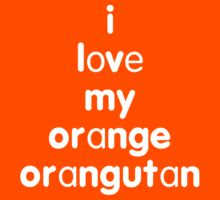 I love my orange orangutan by onebaretree