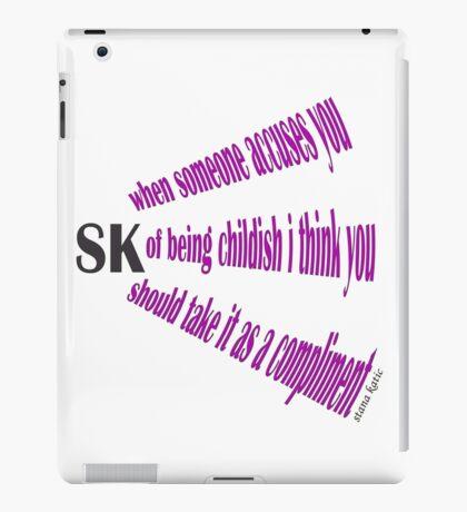 STANA KATIC QUOTE CHILDISH iPad Case/Skin