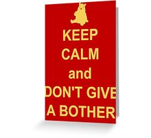 Keep Calm and Don't Give a Bother Greeting Card