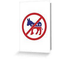 No Democrats, Vote Republican Greeting Card