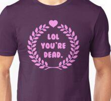 LOL YOU'RE DEAD Unisex T-Shirt