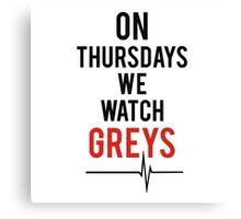 On Thursdays We Watch Greys Canvas Print