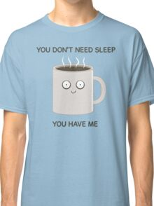 You Don't Need Sleep Classic T-Shirt