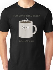 You Don't Need Sleep Unisex T-Shirt