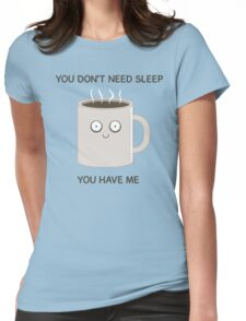 You Don't Need Sleep Womens Fitted T-Shirt