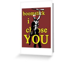 Boomstick I Choose You Greeting Card