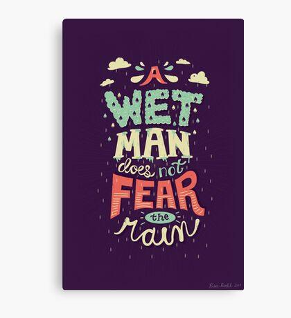 A Wet Man Does Not Fear The Rain Canvas Print