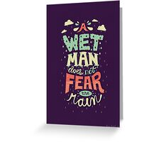 A Wet Man Does Not Fear The Rain Greeting Card