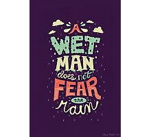 A Wet Man Does Not Fear The Rain Photographic Print
