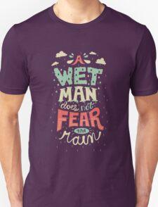 A Wet Man Does Not Fear The Rain Unisex T-Shirt
