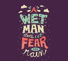 A Wet Man Does Not Fear The Rain Unisex T-Shirt