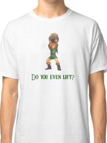 Do You Even Lift? Classic T-Shirt
