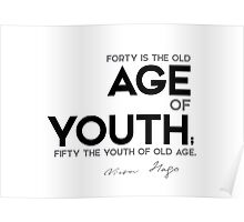 age forty, fifty - victor hugo Poster