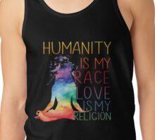 Humanity is my race Love is my religion Tank Top