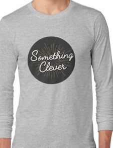 Something Clever Long Sleeve T-Shirt
