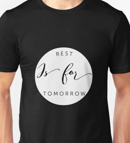 Rest Is For Tomorrow T-Shirt