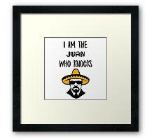 I Am The Juan Who Knocks Framed Print