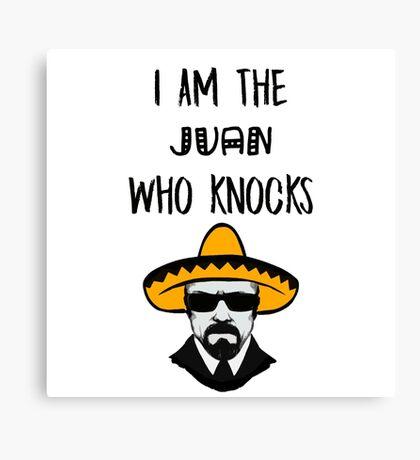I Am The Juan Who Knocks Canvas Print
