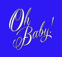 Oh Baby! by Ira Mitchell-Kirk
