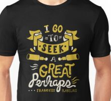 I go to seek a great perhaps Unisex T-Shirt