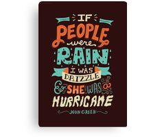 If People Were Rain, I Was Drizzle & She Was a Hurricane Canvas Print