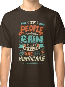 If People Were Rain, I Was Drizzle & She Was a Hurricane Classic T-Shirt
