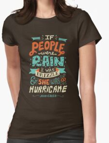 If People Were Rain, I Was Drizzle & She Was a Hurricane Womens Fitted T-Shirt