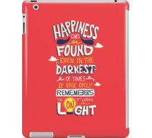 Happiness can be found even in the darkest times iPad Case/Skin