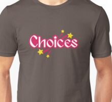 Choices [Rupaul's Drag Race] Unisex T-Shirt