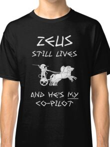 Zeus Still Lives and He's My C0-Pilot Classic T-Shirt