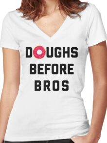 Doughs Before Bros Funny Quote Women's Fitted V-Neck T-Shirt