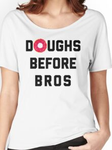 Doughs Before Bros Funny Quote Women's Relaxed Fit T-Shirt