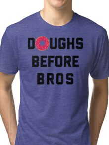 Doughs Before Bros Funny Quote Tri-blend T-Shirt