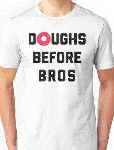 Doughs Before Bros Funny Quote Unisex T-Shirt