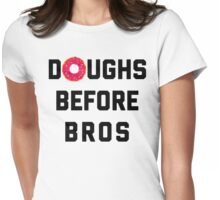 Doughs Before Bros Funny Quote Womens Fitted T-Shirt