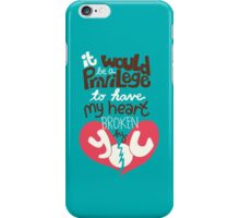 It would be a privilege to have my heart broken by you iPhone Case/Skin