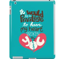 It would be a privilege to have my heart broken by you iPad Case/Skin
