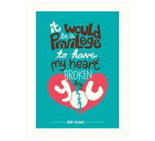 It would be a privilege to have my heart broken by you Art Print