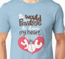 It would be a privilege to have my heart broken by you Unisex T-Shirt