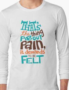 Pain Demands To Be Felt Long Sleeve T-Shirt