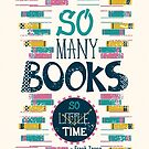 So many books, so little time by Risa Rodil