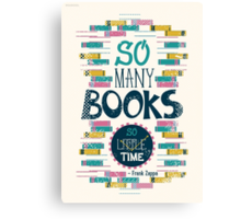 So many books, so little time Canvas Print
