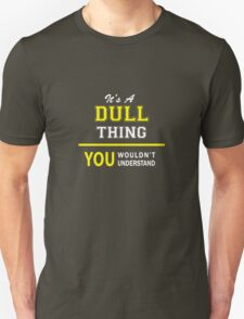 It's A DULL thing, you wouldn't understand !! T-Shirt