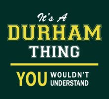 It's A DURHAM thing, you wouldn't understand !! T-Shirt