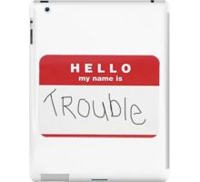 You just smiled, and told them trouble iPad Case/Skin