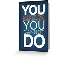 You Must Do The Things You Think You Cannot Do Greeting Card